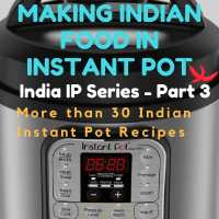 Making Indian Food in Instant Pot(with recipes)
