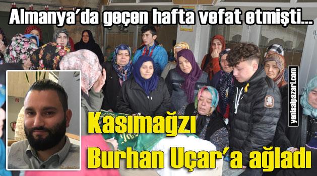 Burhan Uçar'ın cenazesi Kasımağzı Mahallesi'nde toprağa verildi