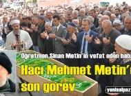 Hacı Mehmet Metin'in cenazesi Kireç Mahallesi'nde toprağa verildi
