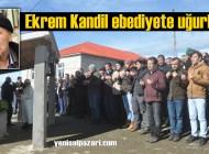 Ekrem Kandil'in cenazesi Doğancı Mahallesi'nde toprağa verildi