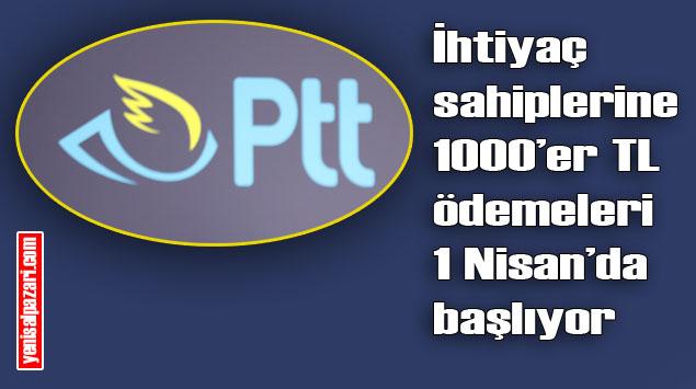 PTT İhtiyaç sahiplerine ödemeleri 1-5 Nisan tarihleri arasında yapacak