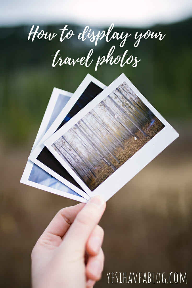 How to display your travel photos | yesihaveablog