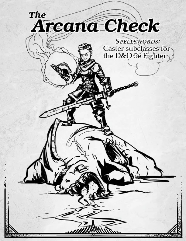"A female warrior with a glowing book and a two-handed sword stands atop the corpse of a drooling monster. The title text reads, ""The Arcana Check. Spellswords: Caster subclasses for the D&D 5e Fighter"""