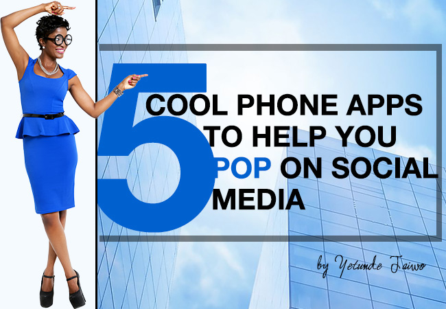 5 COOL PHONE APPS TO HELP YOU POP ON SOCIAL MEDIA