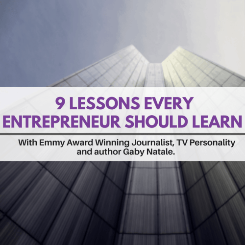 9 lessons every entrepreneur should learn with journalist, TV personality and author Gaby Natale