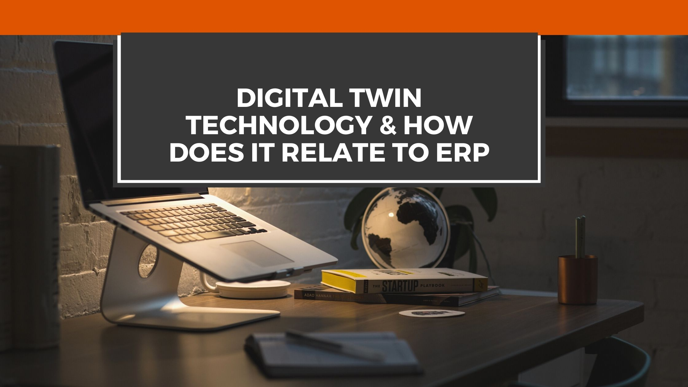 Digital Twin Technology & How Does It Relate To ERP