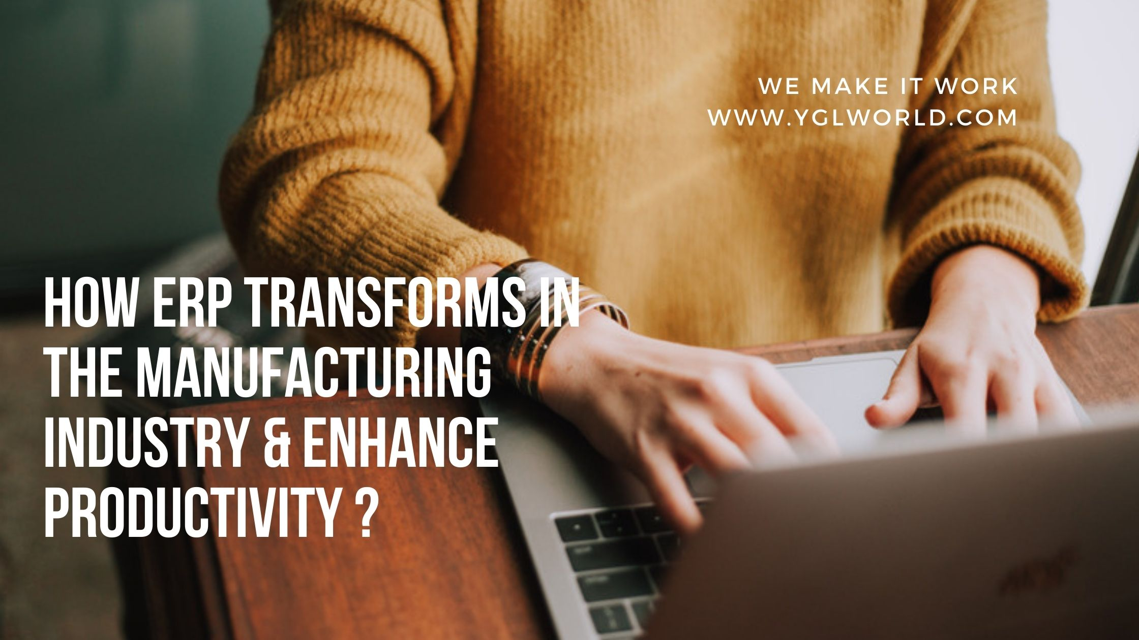 How ERP Transforms in the Manufacturing Industry & Enhance Productivity?