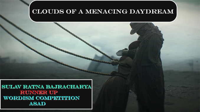 Clouds of a Menacing Daydream- Sulav Ratna Bajracharya, Runner Up, Ashad 2075