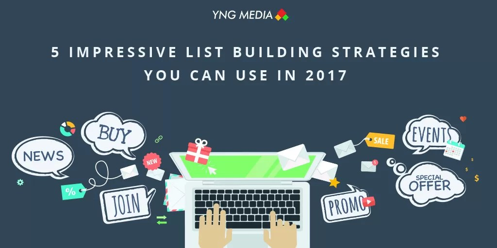5 Impressive List Building Strategies You Can Use In 2017
