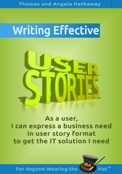 Top_User_Story_Books_Writing_Effective_User_Stories_As_a_User_I_Can_Express_a_Business_Need_in_User_Story_Format_To_Get_the_IT_Solution_I_Need_By_Angela_Hathaway_and_Tom_Hathaway