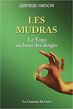 les mudras : utiliser les doigts des mains pour connecter et faire circuler l'énergie