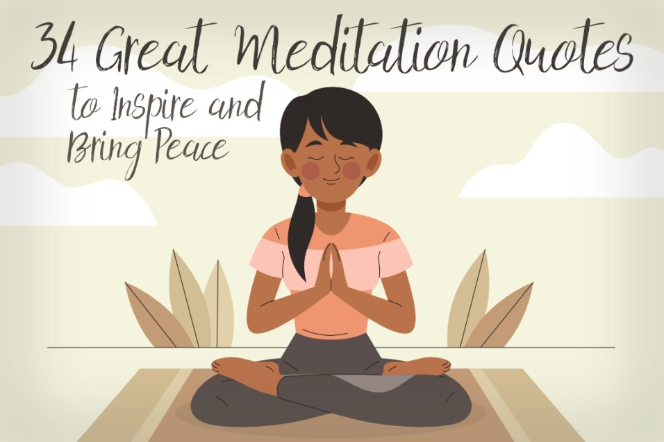 34 Great Meditation Quotes To Inspire And Bring Peace Yoga Basics