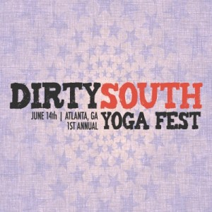 Dirty South Yoga Festival | Atlanta, Georgia | @YogAtlanta