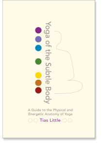 Yoga of the Subtle Body by Tias Little