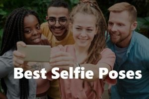 Top 7 Best Selfie Poses and Tips