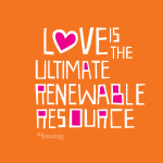 love is the ultimate renewable resource