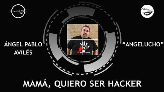 "Mamá, quiero ser hacker charla de Ángel Pablo Avilés ""Angelucho""."