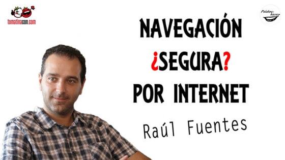 Navegación segura por Internet charla de Raúl Fuentes en TomatinaCON