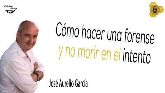 Cómo hacer una forense informática y no morir en el intento, una charla de José Aurelio García en HoneyCON