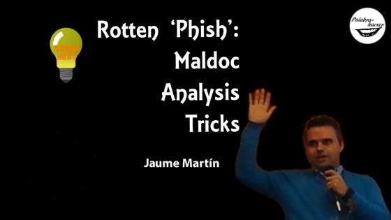 Rotten 'Phish': Maldoc Analysis Tricks, charla ofrecida por Jaume Martín en SegurXest