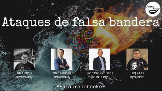 Ataques de falsa bandera, ciberdebate en el canal Palabra de hacker