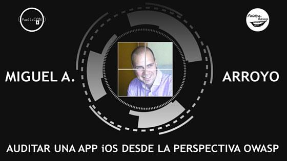 Auditar una app iOS desde la perspectiva OWASP, charla Miguel Arroyo.