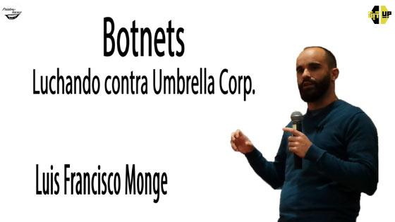 Botnets, luchando contra Umbrella Corp, una charla de Luis Francisco Monge