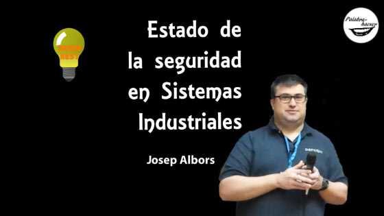 Estado de la seguridad en sistemas industriales, charla ofrecida por Josep Albors en SegurXest
