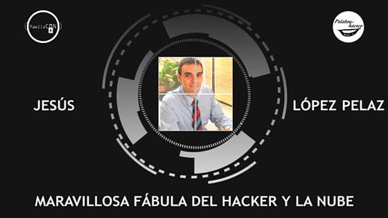Fábula del hacker y la nube, charla de Jesús López Pelaz.
