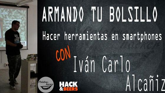 Cómo hacer herramientas en smartphones charla de Iván Carlo Alcañiz en Hack&Beers.