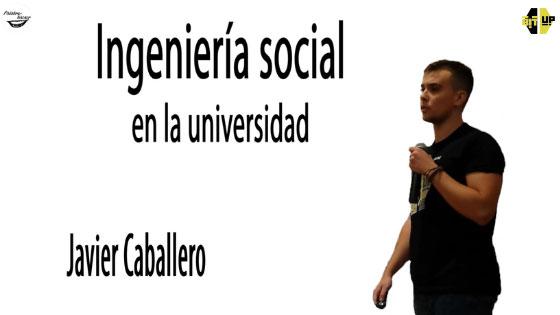 Ingeniería social en la universidad con repaso a las principales técnicas, charla de Javier Caballero