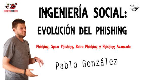 Ingeniería social: evolución del phishing avanzado, charla de Pablo González en TomatinaCON