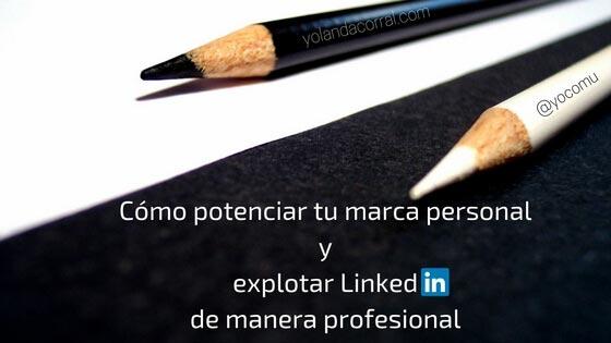 Cómo potenciar tu marca personal y explotar LinkedIn de manera profesional