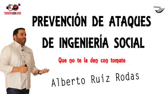Prevención de ataques de ingeniería social por Alberto Ruiz Rodas en TomatinaCON.