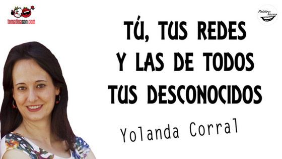 Privacidad en redes: tú, tus redes y las de todos tus desconocidos , charla de Yolanda Corral en TomatinaCON.
