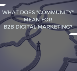 "What Does ""Community"" Mean for B2B Digital Marketing?"