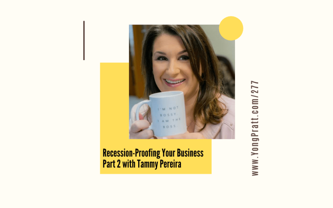 Recession-proofing Your Business Part 2 with Tammy Pereria