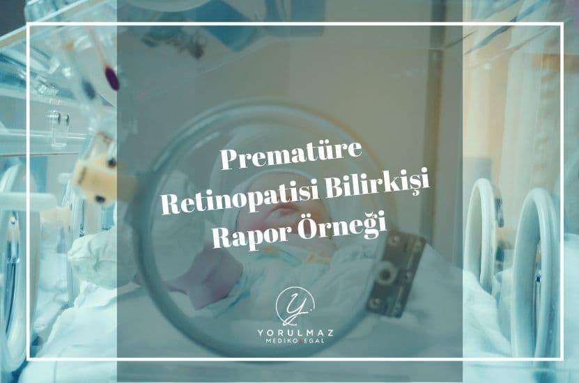 Prematüre Retinopatisi Bilirkişi Rapor Örneği