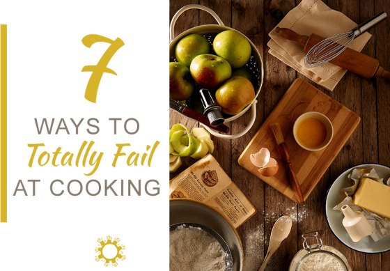 7 Ways to Fail at Cooking