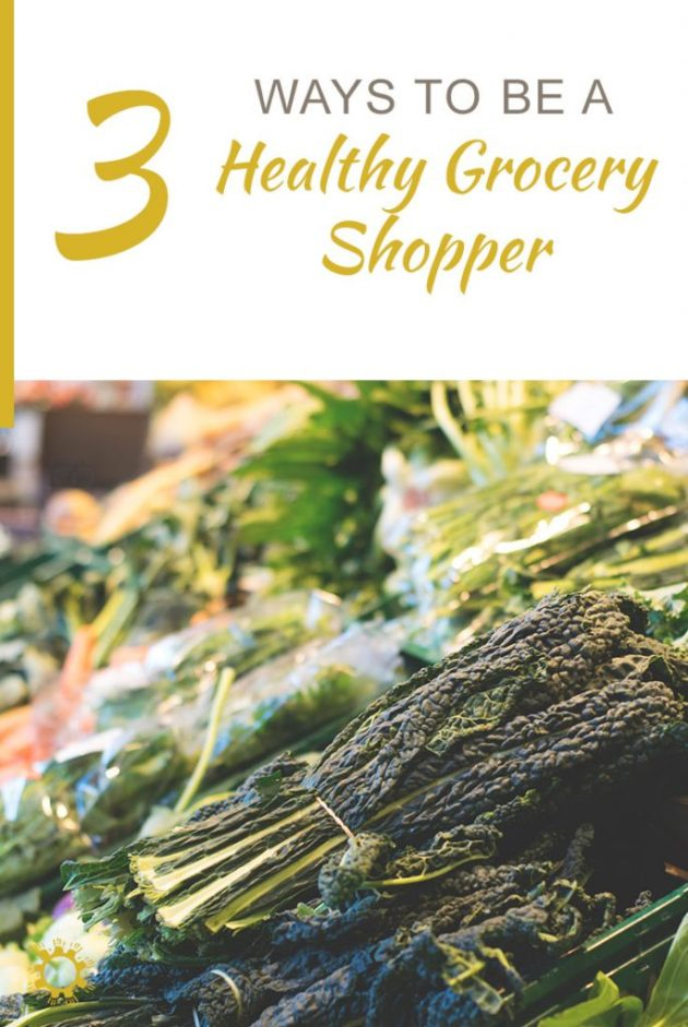 3 Ways to be a Healthy Grocery Shopper