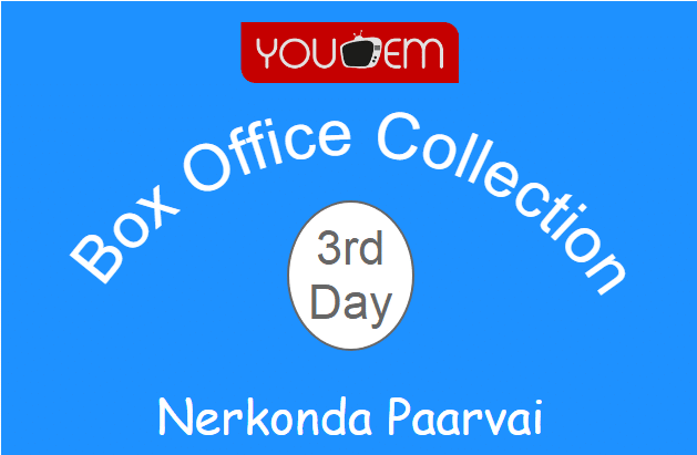 Nerkonda Paarvai 3rd Day Box Office Collection