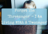 Forget About The 'Threenager' – I Am Living With A 'Twonager'
