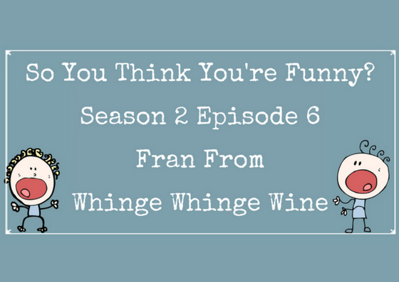 So You Think You're Funny? – Season 2 Episode 6 – Fran from Whinge Whinge Wine