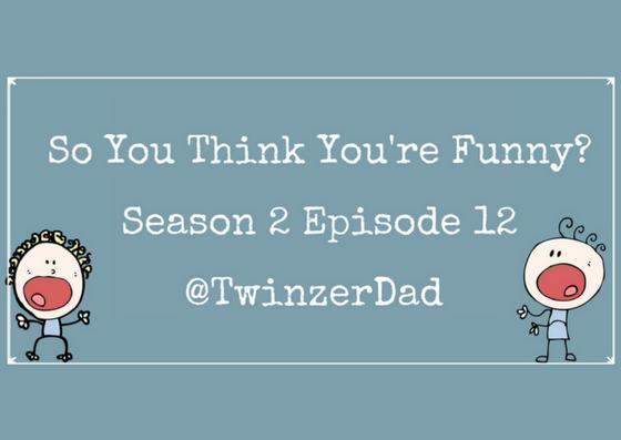 So You Think You're Funny? – Season 2 Episode 12 – @TwinzerDad