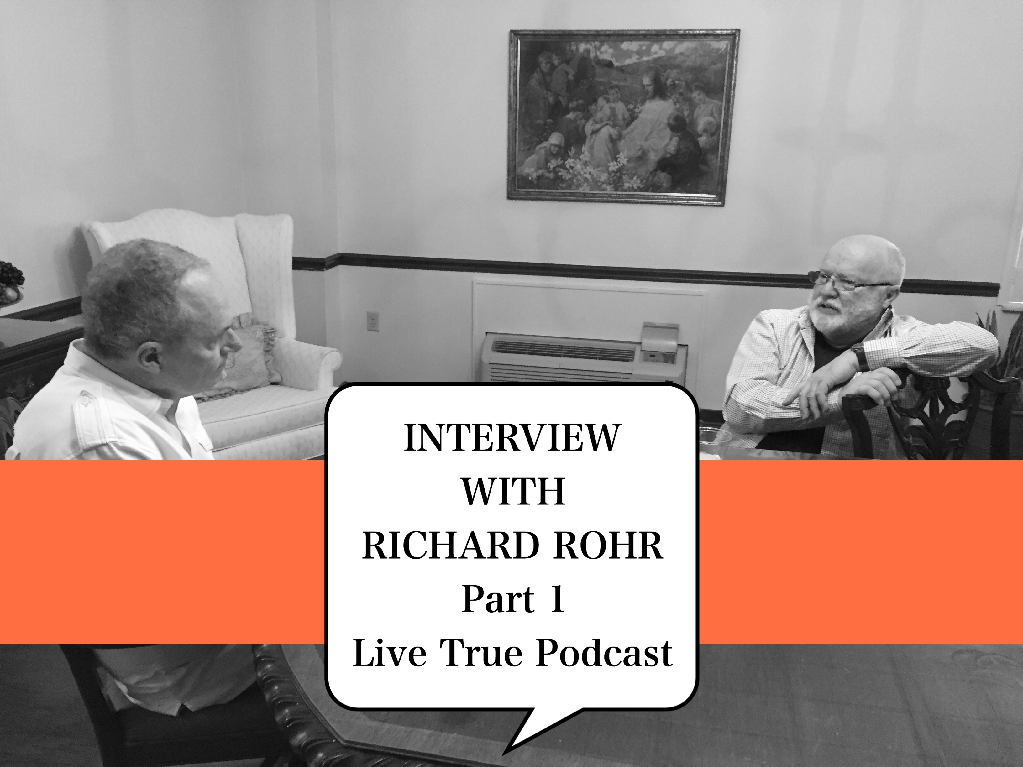 Live True Podcast An Interview With Richard Rohr By David Loveless Part 1
