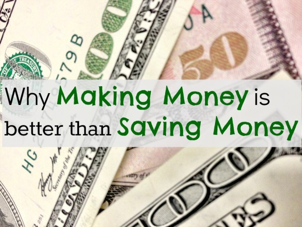 Making money is better than saving money