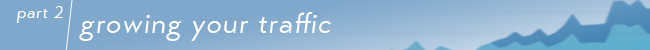 navigation banner for Part 2 Growing Your Traffic