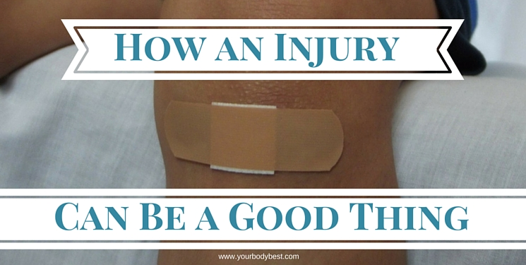 an injury can be a good thing
