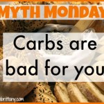 Myth Monday: Carbs are Bad For You