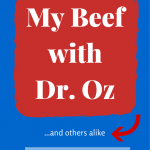 My Beef with Dr. Oz